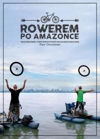 Rowerem po Amazonce. Bracia Dawid Anders i Hubert Kisiński w podróży przez największą rzekę świata - Piotr Chmieliński | mała okładka