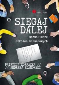 Sięgaj dalej Scenariusze szkoleń biznesowych - Korpacka Patrycja, Zdanowski Andrzej   mała okładka
