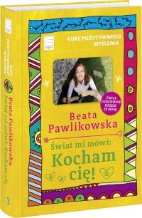Kurs pozytywnego myślenia Świat mi mówi Kocham cię! - Beata Pawlikowska | mała okładka