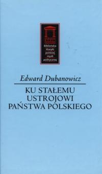 Ku stałemu ustrojowi państwa polskiego - Edward Dubanowicz   mała okładka