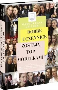 Dobre uczennice zostają Top Modelkami - Małgorzata Leitner | mała okładka
