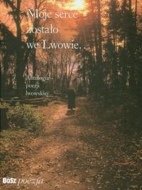 Moje serce zostało we Lwowie Antologia poezji lwowskiej -  | mała okładka