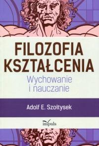 Filozofia kształcenia Wychowanie i nauczanie - Szołtysek Adolf E. | mała okładka