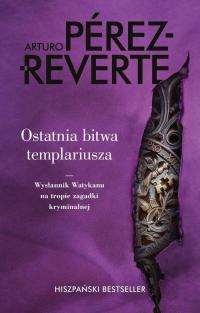Ostatnia bitwa templariusza Wysłannik Watykanu na tropie zagadki kryminalnej - Arturo Perez-Reverte | mała okładka