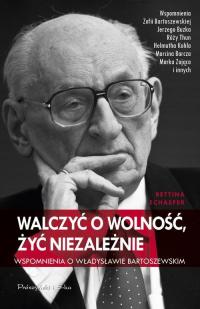Walczyć o wolność, żyć niezależnie. Wspomnienia o Władysławie Bartoszewskim - Schaefer Bettina | mała okładka