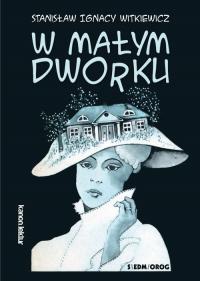 W małym dworku - Witkiewicz Stanisław Ignacy   mała okładka