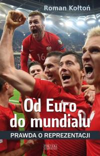 Od Euro do mundialu Prawda o reprezentacji - Roman Kołtoń | mała okładka