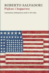 Piękno i bogactwo Amerykańscy kolekcjonerzy sztuki w XX wieku - Roberto Salvadori | mała okładka