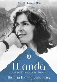 Wanda. Opowieść o sile życia i śmierci. Historia Wandy Rutkiewicz - Anna Kamińska | mała okładka