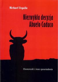 Niezwykła decyzja Abuelo Caduco - Michael Tequila | mała okładka