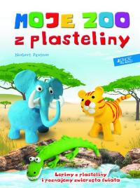 Moje zoo z plasteliny Lepimy z plasteliny i poznajemy zwierzęta świata - Norbert Pautner   mała okładka