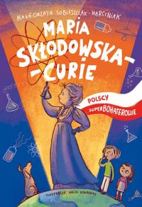 Maria Skłodowska-Curie Polscy superbohaterowie - Małgorzata Sobieszczak-Marciniak | mała okładka