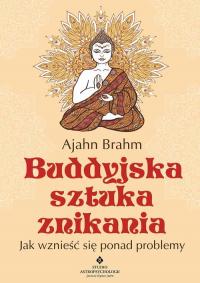 Buddyjska sztuka znikania Jak wznieść się ponad problemy - Ajahn Brahm | mała okładka