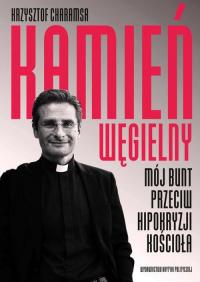Kamień węgielny Mój bunt przeciw hipokryzji Kościoła - Krzysztof Charamsa | mała okładka