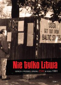 Nie tylko Litwa Geneza i przebieg upadku ZSRR w roku 1991 -  | mała okładka