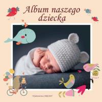 Album naszego dziecka - zbiorowa Praca | mała okładka