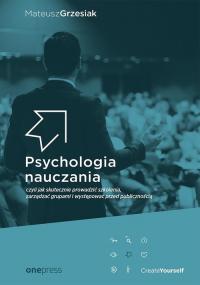 Psychologia nauczania czyli jak skutecznie prowadzić szkolenia, zarządzać grupami i występować przed - Mateusz Grzesiak   mała okładka