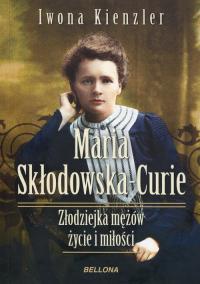 Maria Skłodowska-Curie Złodziejka mężów życie i miłości - Iwona Kienzler | mała okładka