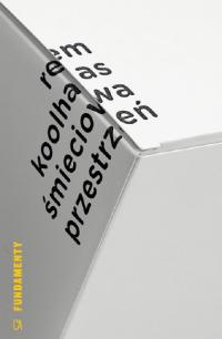 Śmieciowa przestrzeń - Rem Koolhaas | mała okładka