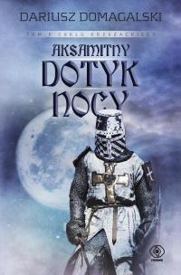 Cykl krzyżacki Tom 2 Aksamitny dotyk nocy - Dariusz Domagalski | mała okładka