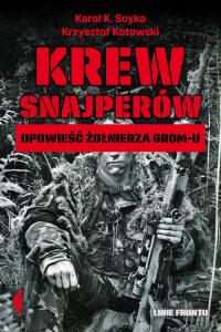 Krew snajperów Opowieść żołnierza GROM-u - Karol K. Soyka, Krzysztof Kotowski | mała okładka
