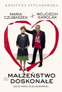 Małżeństwo doskonałe Czy ty wiesz,że ja cię kocham... - Karolak Wojciech, Pytlakowska Krystyna | mała okładka