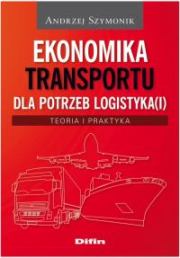 Ekonomika transportu dla potrzeb logistyka(i) Teoria i praktyka - Andrzej Szymonik | mała okładka