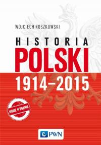 Historia Polski 1914-2015 - Wojciech Roszkowski   mała okładka