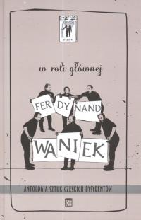 W roli głównej Ferdynand Waniek Antologia sztuk czeskich dysydentów - Havel Vaclav, Kohout Pavel, Dienstbier Jiri | mała okładka