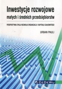 Inwestycje rozwojowe małych i średnich przedsiębiorstw Perspektywa cyklu rozwoju organizacji i kapitału całkowitego - Urban Pauli | mała okładka