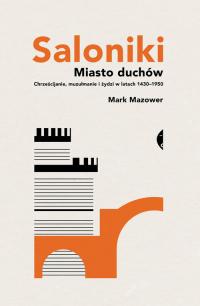 Saloniki Miasto duchów Chrześcijanie, muzułmanie i żydzi w latach 1430–1950 - Mark Mazower   mała okładka