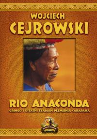 Rio Anaconda Gringo i ostatni szaman plemienia Carapana - Wojciech Cejrowski | mała okładka