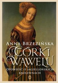 Córki Wawelu Opowieść o jagiellońskich królewnach - Anna Brzezińska | mała okładka