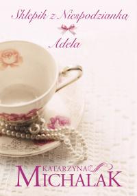 Sklepik z niespodzianką Adela - Katarzyna Michalak | mała okładka