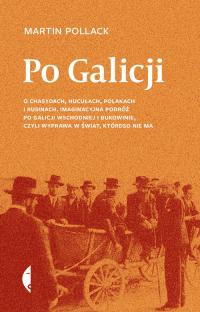Po Galicji O chasydach, Hucułach, Polakach i Rusinach. Imaginacyjna podróż po Galicji Wschodniej i Bukowinie, c - Martin Pollack | mała okładka