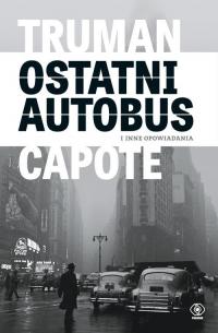 Ostatni autobus i inne opowiadania - Truman Capote | mała okładka