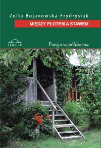 Między płotem a stawem - Zofia Bojanowska-Frydrysiak | mała okładka