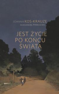 Jest życie po końcu świata - Kos-Krauze Joanna, Pawlicka Aleksandra | mała okładka