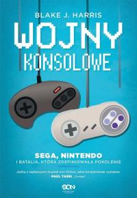Wojny konsolowe SEGA, Nintendo i batalia, która zdefiniowała pokolenie - Harris Blake J. | mała okładka