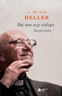 Daj nam oczy widzące Kazania krótkie - Michał Heller | mała okładka
