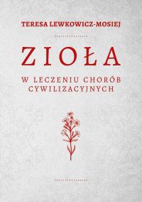 Zioła w leczeniu chorób cywilizacyjnych - Teresa Lewkowicz-Mosiej | mała okładka