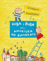 Kuba i Buba czyli awantura do kwadratu - Grzegorz Kasdepke | mała okładka
