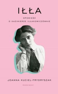 Iłła Opowieść o Kazimierze Iłłakowiczównie - Joanna Kuciel-Frydryszak | mała okładka