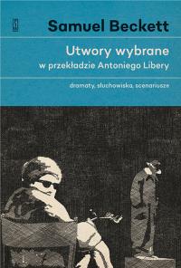 Utwory wybrane w przekładzie Antoniego Libery Dramaty, słuchowiska, scenariusze. - Samuel Beckett   mała okładka
