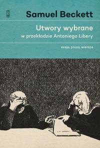 Utwory wybrane w przekładzie Antoniego Libery. Eseje, proza, wiersze. - Samuel Beckett   mała okładka