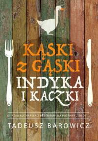 Kąski z gąski, indyka i kaczki - Tadeusz Barowicz   mała okładka
