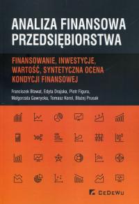 Analiza finansowa przedsiębiorstwa Finansowanie, inwestycje, wartość, syntetyczna ocena kondycji finansowej - Bławat Franciszek, Drajska Edyta, Figura Piotr | mała okładka