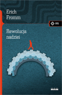 Rewolucja nadziei Ku uczłowieczonej technologii - Erich Fromm | mała okładka