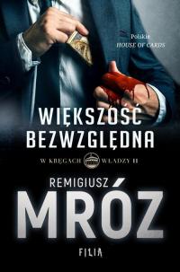 W kręgach władzy Większość bezwzględna Tom 2 - Remigiusz Mróz | mała okładka
