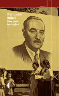 Bierut Kiedy partia była bogiem Kiedy partia była bogiem - Piotr Lipiński | mała okładka